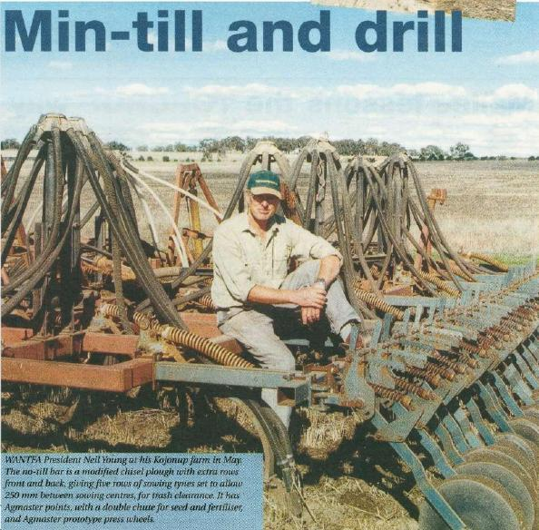 WANTFA President Neil Young at his Kojonupfarm in May. The no-till bar is a modified chisel plough with extra rows front and back, giving five rows of solving tynes set to allow 250 mm between sowing centres, for trash clearance. It has Agmaster points, with a double chute for seed and fertiliser, and Agmaster prototype press wheels.